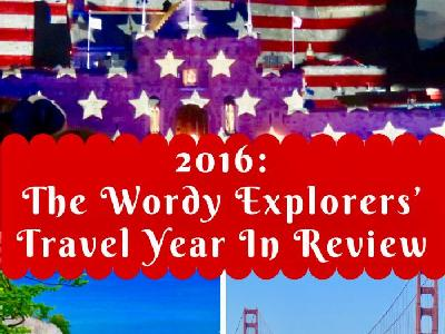 2016:  The Wordy Explorers' Travel Year In Review