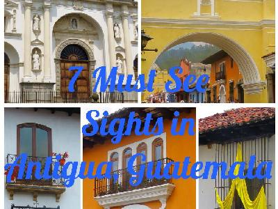 7 Must See Sights in Antigua, Guatemala