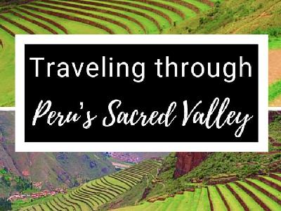 Traveling Through Peru's Sacred Valley