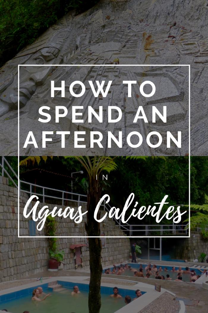 How to Spend an Afternoon in Aguas Calientes