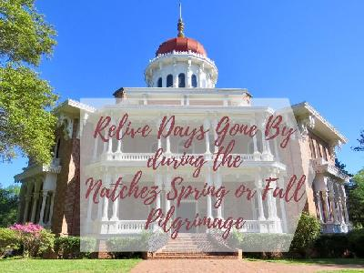 Relive Days Gone By During the Natchez Spring or Fall Pilgrimage