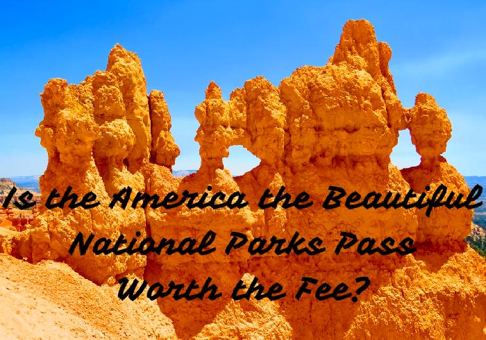 Is the America the Beautiful National Parks Annual Pass Worth the Fee?